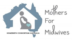 #MothersforMidwives Homebirth Consortium Australia - media release